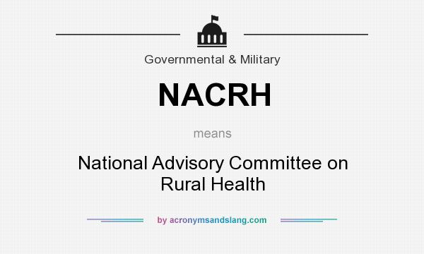 What does NACRH mean? It stands for National Advisory Committee on Rural Health
