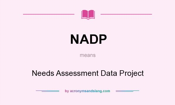 What does NADP mean? It stands for Needs Assessment Data Project