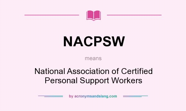 What does NACPSW mean? It stands for National Association of Certified Personal Support Workers