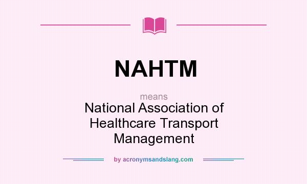 What does NAHTM mean? It stands for National Association of Healthcare Transport Management