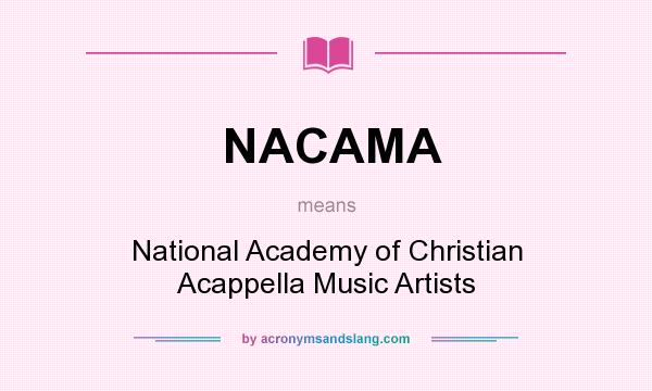 What does NACAMA mean? It stands for National Academy of Christian Acappella Music Artists