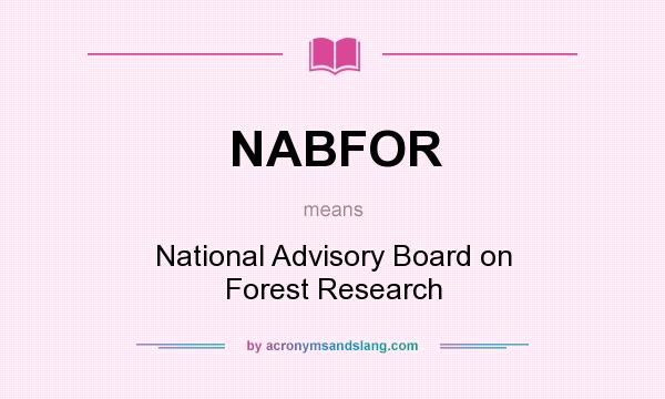 What does NABFOR mean? It stands for National Advisory Board on Forest Research