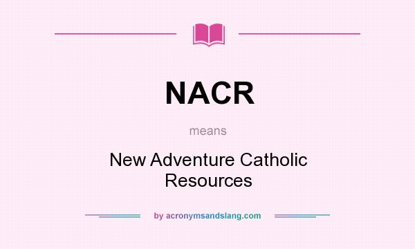 What does NACR mean? It stands for New Adventure Catholic Resources