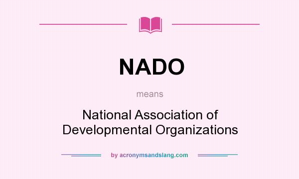 What does NADO mean? It stands for National Association of Developmental Organizations