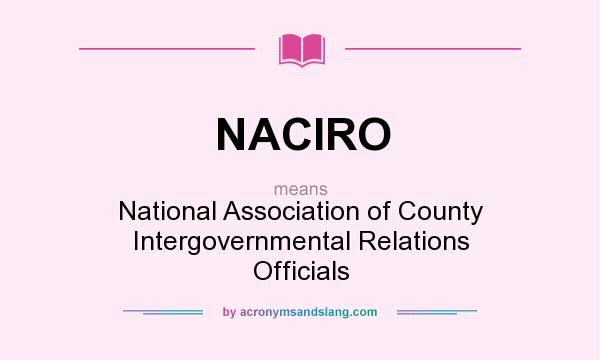 What does NACIRO mean? It stands for National Association of County Intergovernmental Relations Officials