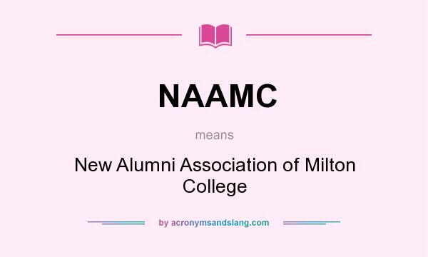 What does NAAMC mean? It stands for New Alumni Association of Milton College