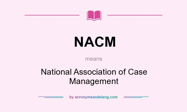 What does NACM mean? It stands for National Association of Case Management
