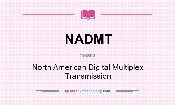 What does NADMT mean? It stands for North American Digital Multiplex Transmission