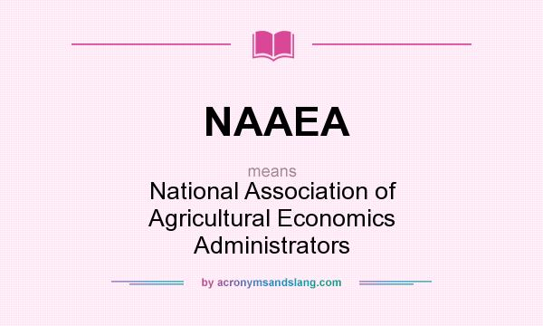 What does NAAEA mean? It stands for National Association of Agricultural Economics Administrators