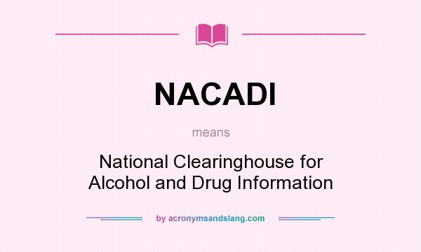 What does NACADI mean? It stands for National Clearinghouse for Alcohol and Drug Information
