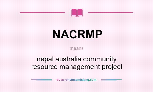 What does NACRMP mean? It stands for nepal australia community resource management project