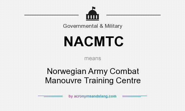 What does NACMTC mean? It stands for Norwegian Army Combat Manouvre Training Centre