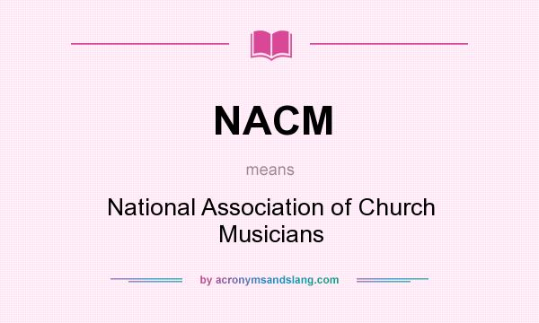 What does NACM mean? It stands for National Association of Church Musicians