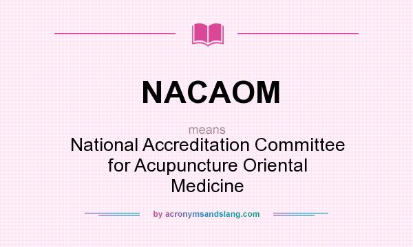 What does NACAOM mean? It stands for National Accreditation Committee for Acupuncture Oriental Medicine
