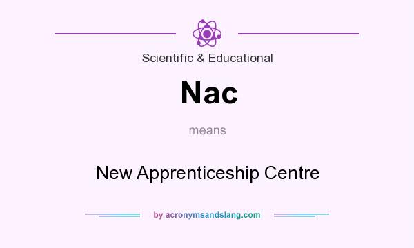 What does Nac mean? It stands for New Apprenticeship Centre