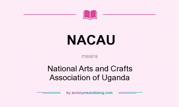 What does NACAU mean? It stands for National Arts and Crafts Association of Uganda