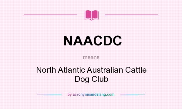 What does NAACDC mean? It stands for North Atlantic Australian Cattle Dog Club