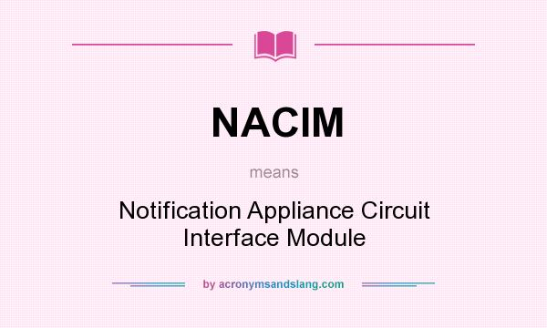 What does NACIM mean? It stands for Notification Appliance Circuit Interface Module