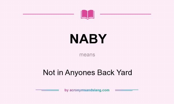 What does NABY mean? It stands for Not in Anyones Back Yard