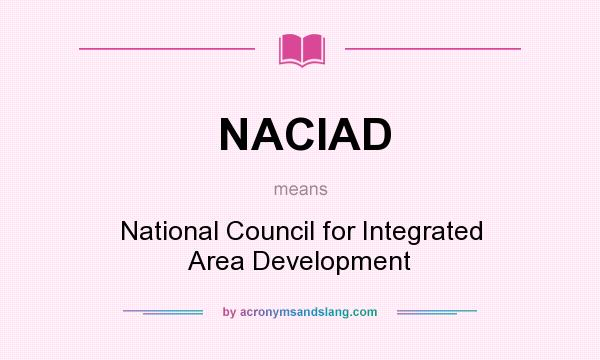 What does NACIAD mean? It stands for National Council for Integrated Area Development