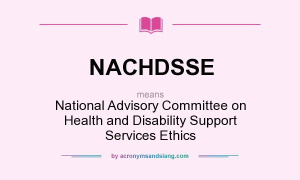 What does NACHDSSE mean? It stands for National Advisory Committee on Health and Disability Support Services Ethics
