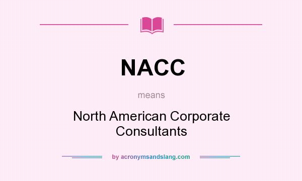 What does NACC mean? It stands for North American Corporate Consultants