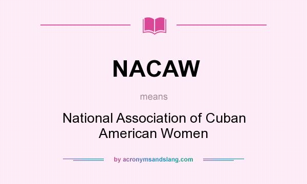What does NACAW mean? It stands for National Association of Cuban American Women