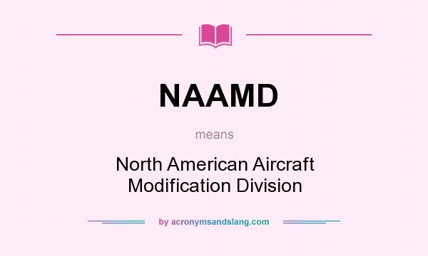 What does NAAMD mean? It stands for North American Aircraft Modification Division