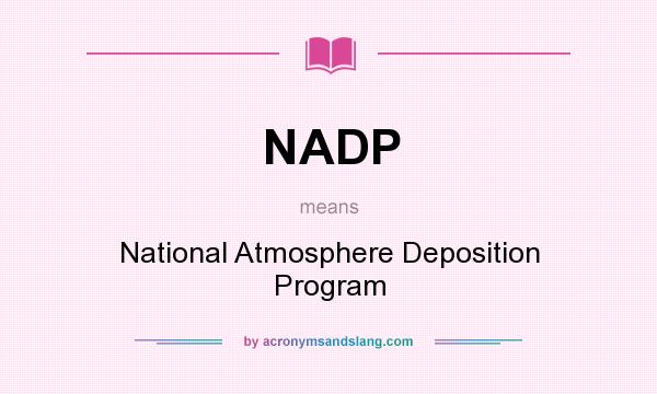 What does NADP mean? It stands for National Atmosphere Deposition Program