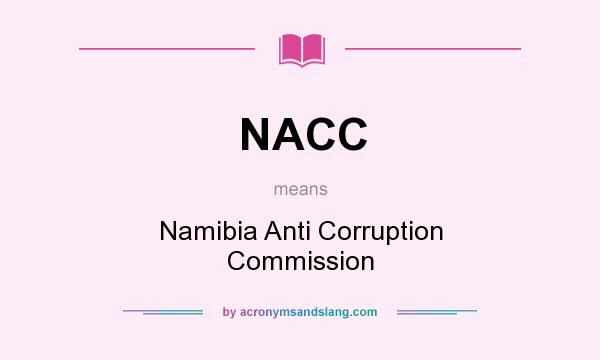What does NACC mean? It stands for Namibia Anti Corruption Commission