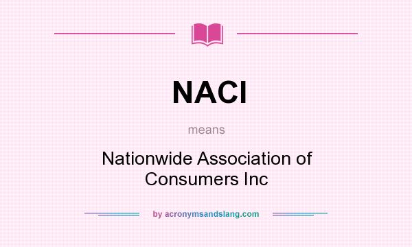 What does NACI mean? It stands for Nationwide Association of Consumers Inc
