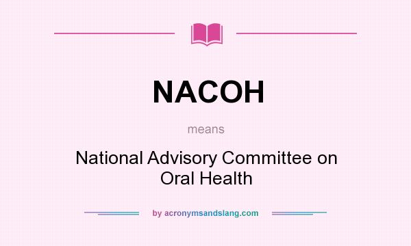 What does NACOH mean? It stands for National Advisory Committee on Oral Health