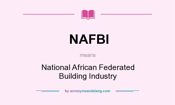 What does NAFBI mean? It stands for National African Federated Building Industry