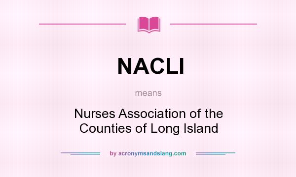 What does NACLI mean? It stands for Nurses Association of the Counties of Long Island