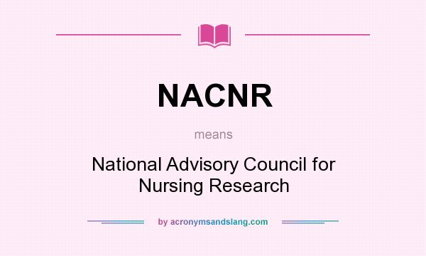 What does NACNR mean? It stands for National Advisory Council for Nursing Research