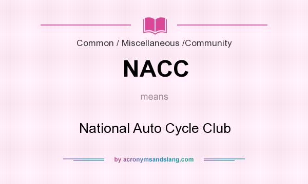What does NACC mean? It stands for National Auto Cycle Club