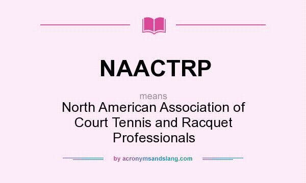 What does NAACTRP mean? It stands for North American Association of Court Tennis and Racquet Professionals