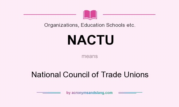 What does NACTU mean? It stands for National Council of Trade Unions