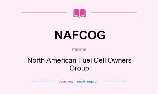 What does NAFCOG mean? It stands for North American Fuel Cell Owners Group
