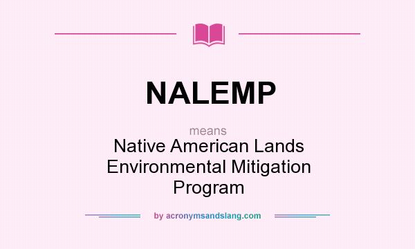 What does NALEMP mean? It stands for Native American Lands Environmental Mitigation Program