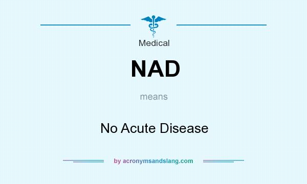 What does NAD mean? It stands for No Acute Disease