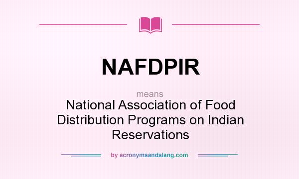 What does NAFDPIR mean? It stands for National Association of Food Distribution Programs on Indian Reservations