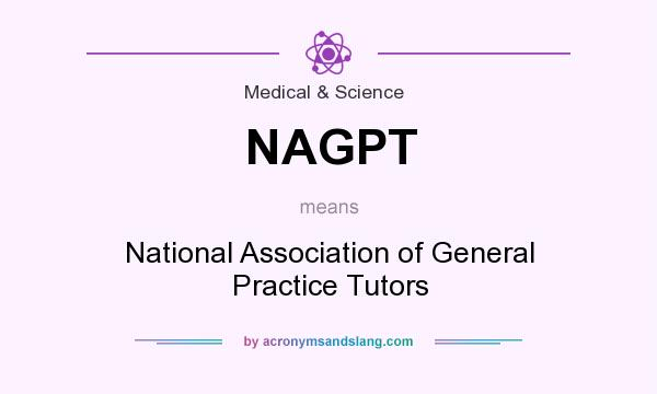 What does NAGPT mean? It stands for National Association of General Practice Tutors