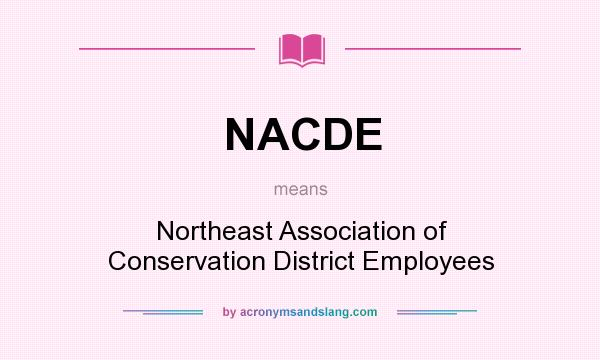 What does NACDE mean? It stands for Northeast Association of Conservation District Employees