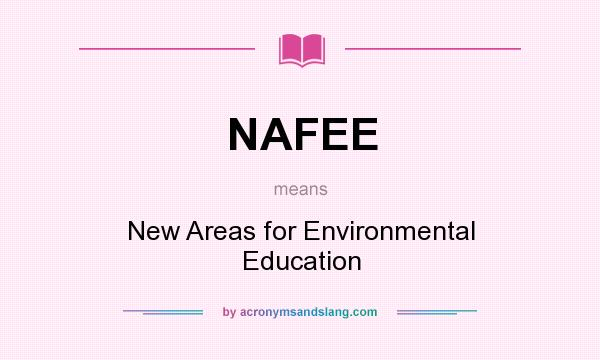 What does NAFEE mean? It stands for New Areas for Environmental Education