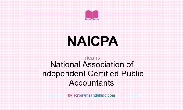 What does NAICPA mean? It stands for National Association of Independent Certified Public Accountants