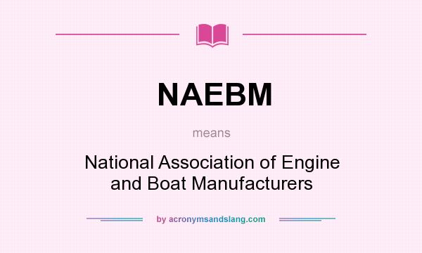 What does NAEBM mean? It stands for National Association of Engine and Boat Manufacturers