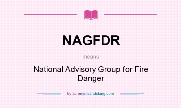 What does NAGFDR mean? It stands for National Advisory Group for Fire Danger