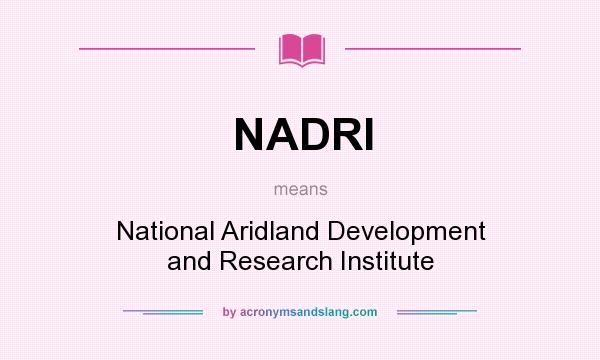 What does NADRI mean? It stands for National Aridland Development and Research Institute