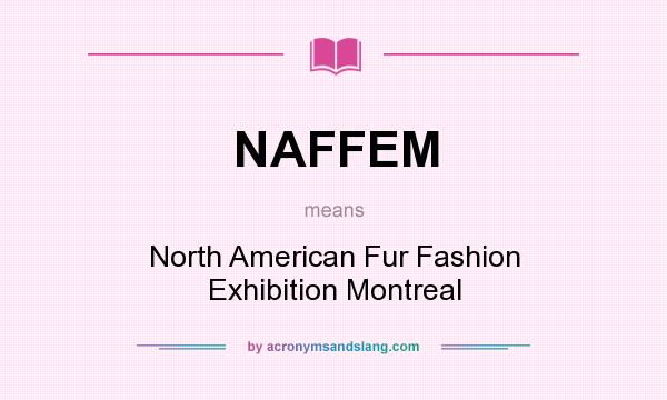 What does NAFFEM mean? It stands for North American Fur Fashion Exhibition Montreal